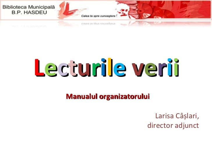 L e c t u r i l e   v e r i i Manualul organizatorului Larisa Câșlari, director adjunct