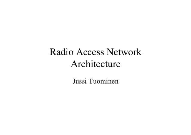 Radio Access Network Architecture Jussi Tuominen