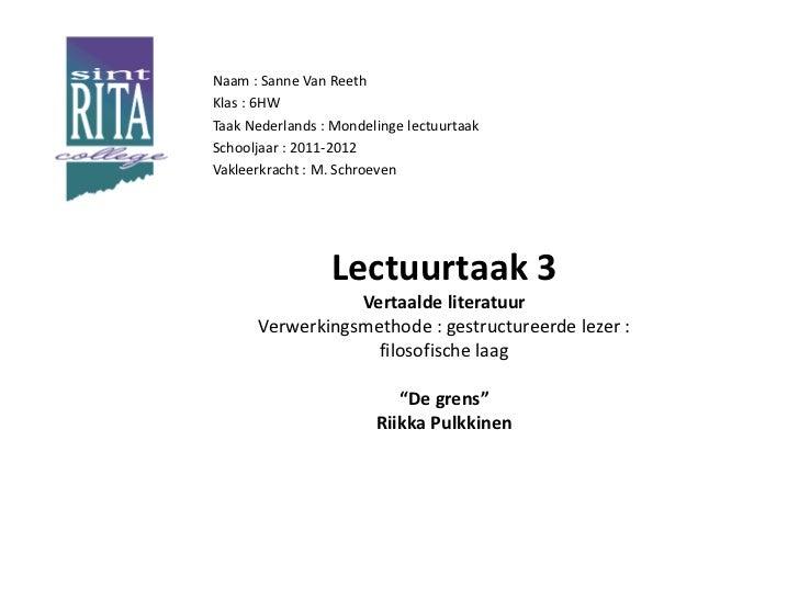 Naam : Sanne Van ReethKlas : 6HWTaak Nederlands : Mondelinge lectuurtaakSchooljaar : 2011-2012Vakleerkracht : M. Schroeven...