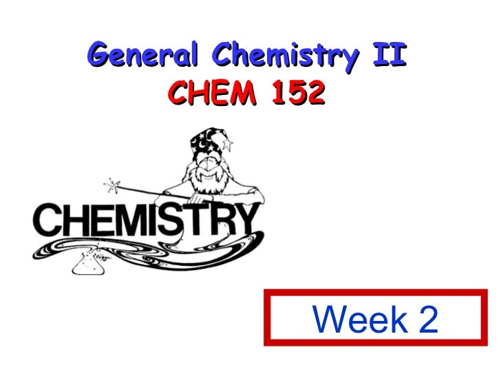 General Chemistry II CHEM 152 Week 2