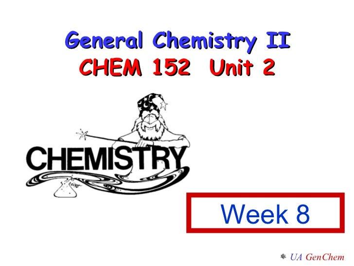 General Chemistry II CHEM 152  Unit 2 Week 8