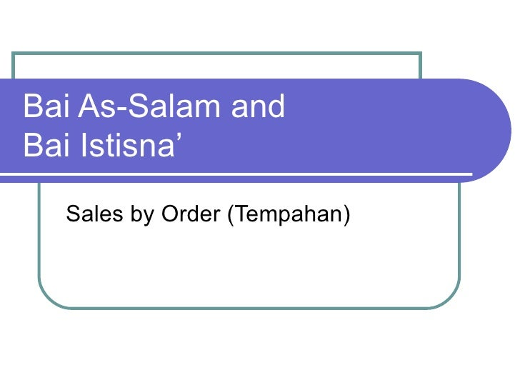 Bai As-Salam and  Bai Istisna' Sales by Order (Tempahan)