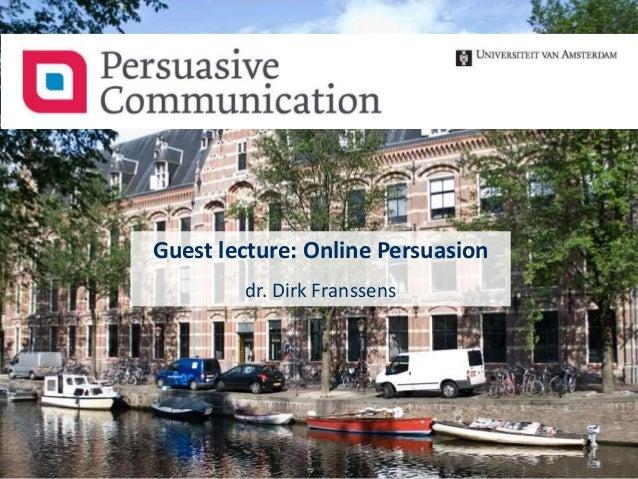Guest Lecture Online Persuasion dr. Dirk Franssens BetterChange Guest lecture: Online Persuasion dr. Dirk Franssens