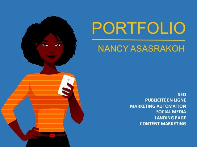 PORTFOLIO NANCY ASASRAKOH SEO	 PUBLICITÉ	EN	LIGNE	 MARKETING	AUTOMATION	 SOCIAL	MEDIA	 LANDING	PAGE	 CONTENT	MARKETING