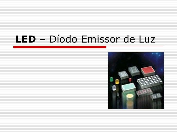 LED  – Díodo Emissor de Luz
