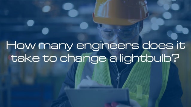 How many engineers does it take to change a lightbulb?