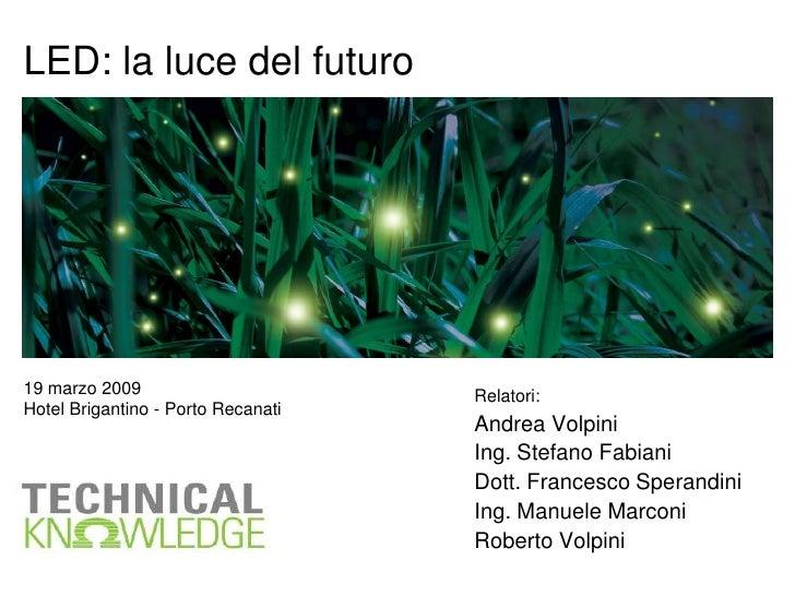 LED: la luce del futuro     19 marzo 2009                       Relatori: Hotel Brigantino - Porto Recanati               ...