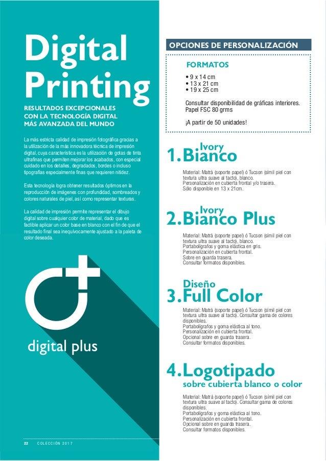 Digital Printing OPCIONES DE PERSONALIZACIÓN FORMATOS • 9 x 14 cm • 13 x 21 cm • 19 x 25 cm Consultar disponibilidad de gr...
