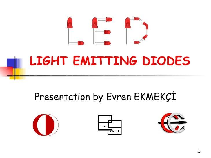 LIGHT EMITTING DIODES  Presentation by Evren EKMEKÇİ