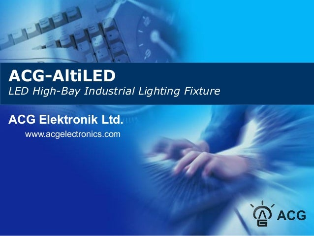 ACG-AltiLED LED High-Bay Industrial Lighting Fixture ACG Elektronik Ltd. www.acgelectronics.com
