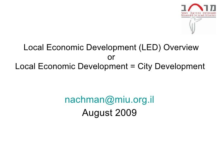 Local Economic Development (LED) Overview or Local Economic Development = City Development  [email_address] August 2009