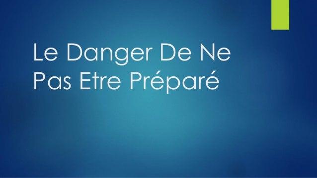 Le Danger De Ne Pas Etre Préparé
