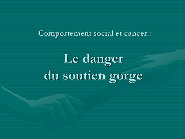 Le danger du soutien gorge Comportement social et cancer :
