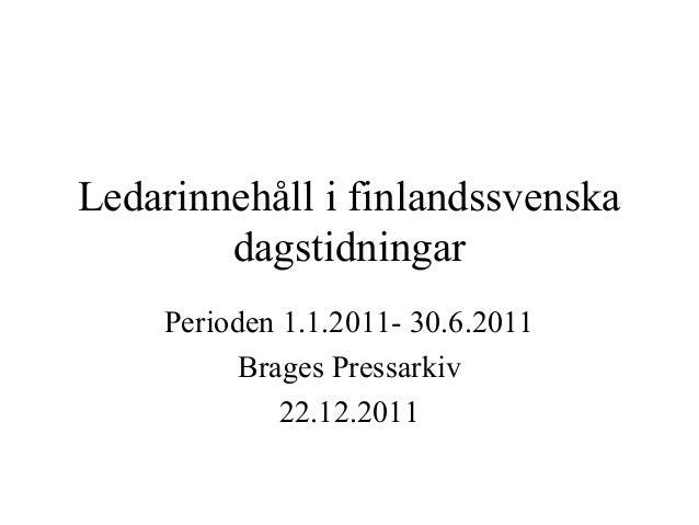 Ledarinnehåll i finlandssvenska dagstidningar Perioden 1.1.2011- 30.6.2011 Brages Pressarkiv 22.12.2011