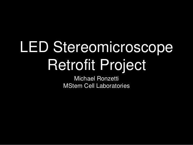 LED Stereomicroscope Retrofit Project Michael Ronzetti MStem Cell Laboratories
