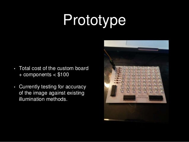 Prototype • Total cost of the custom board + components < $100 • Currently testing for accuracy of the image against exist...