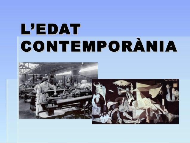 L'EDATL'EDAT CONTEMPORÀNIACONTEMPORÀNIA