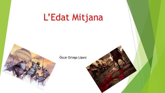 L'Edat Mitjana Òscar Ortega López