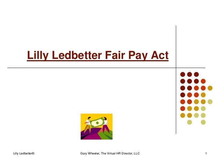 Lilly Ledbetter Fair Pay ActLilly Ledbetter©    Gary Wheeler, The Virtual HR Director, LLC   1
