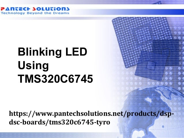 Blinking LED Using TMS320C6745 https://www.pantechsolutions.net/products/dsp- dsc-boards/tms320c6745-tyro