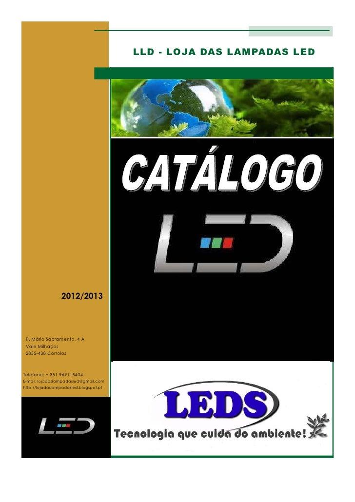 LLD - LOJA DAS LAMPADAS LED                    2012/2013 R. Mário Sacramento, 4 A Vale Milhaços 2855-438 CorroiosTelefone:...