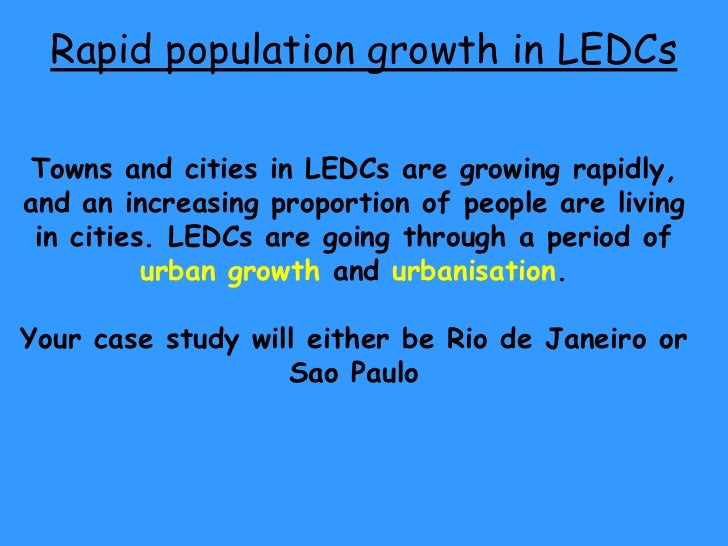 Rapid population growth in LEDCsTowns and cities in LEDCs are growing rapidly,and an increasing proportion of people are l...