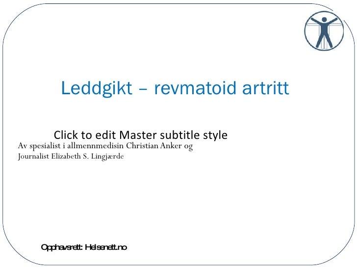 Leddgikt – revmatoid artritt Av spesialist i allmennmedisin Christian Anker og  Journalist Elizabeth S. Lingjærde