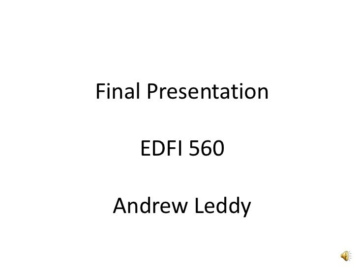 Final Presentation<br />EDFI 560<br />Andrew Leddy<br />