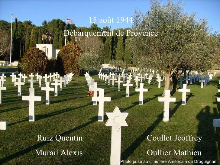 15 août 1944 Débarquement de Provence Ruiz Quentin Murail Alexis Coullet Jeoffrey Oullier Mathieu Photo prise au cimetière...