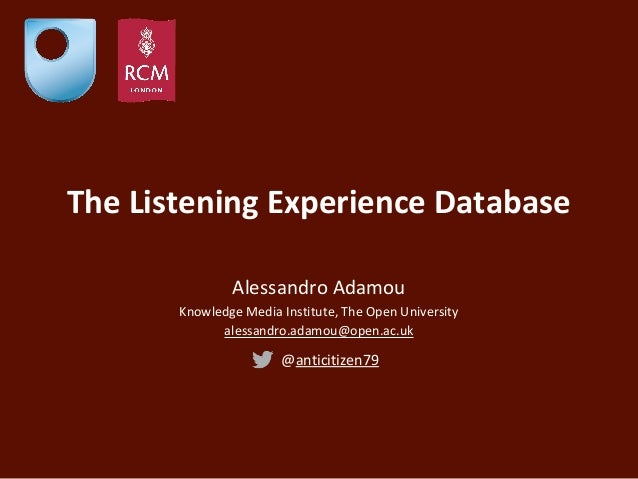 The Listening Experience Database Alessandro Adamou Knowledge Media Institute, The Open University alessandro.adamou@open....