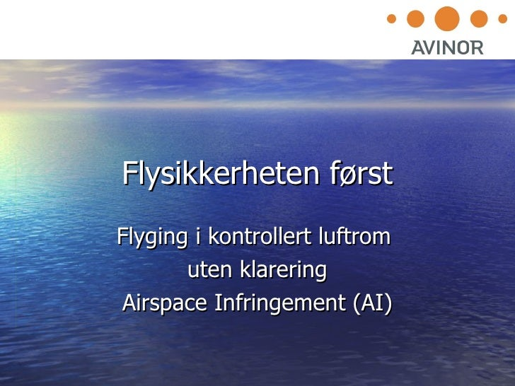 Flysikkerheten først Flyging i kontrollert luftrom  uten klarering Airspace Infringement (AI)