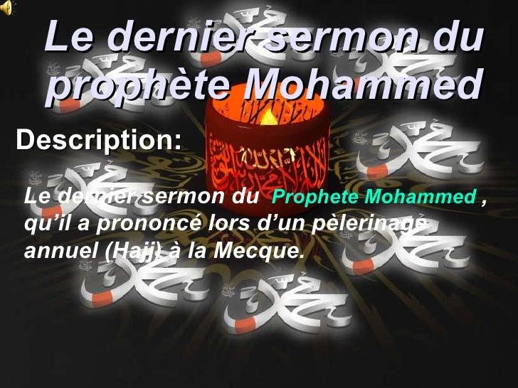 Le dernier sermon du prophète Mohammed Description :   Le dernier sermon du    Prophete  Mohammed  , qu'il a prononcé lors...