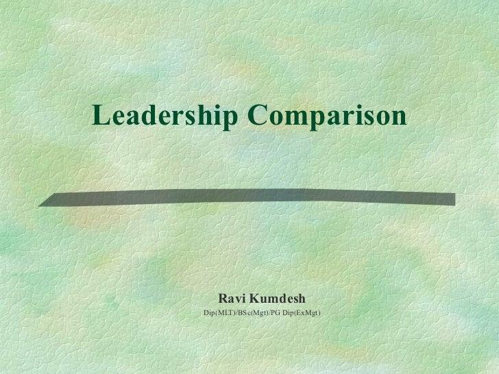 Leadership Comparison Ravi Kumdesh Dip(MLT)/BSc(Mgt)/PG Dip(ExMgt)