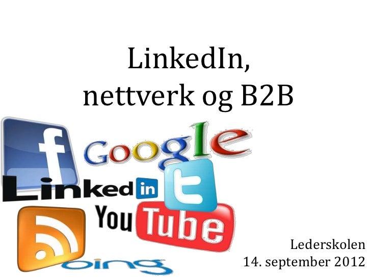 LinkedIn,nettverk og B2B                   Lederskolen           14. september 2012