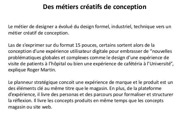 Des métiers créatifs de conception Le métier de designer a évolué du design formel, industriel, technique vers un métier c...