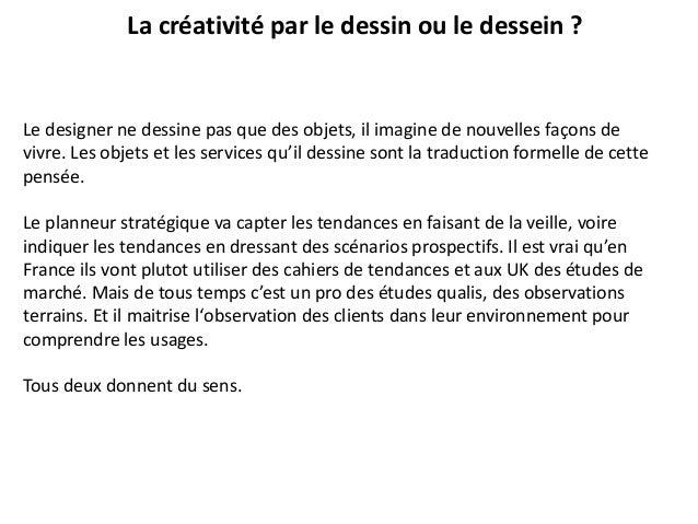 La créativité par le dessin ou le dessein ? Le designer ne dessine pas que des objets, il imagine de nouvelles façons de v...