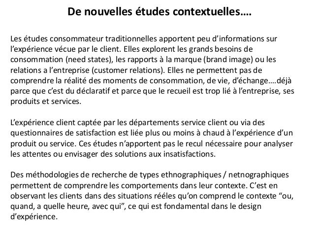 De nouvelles études contextuelles…. Les études consommateur traditionnelles apportent peu d'informations sur l'expérience ...