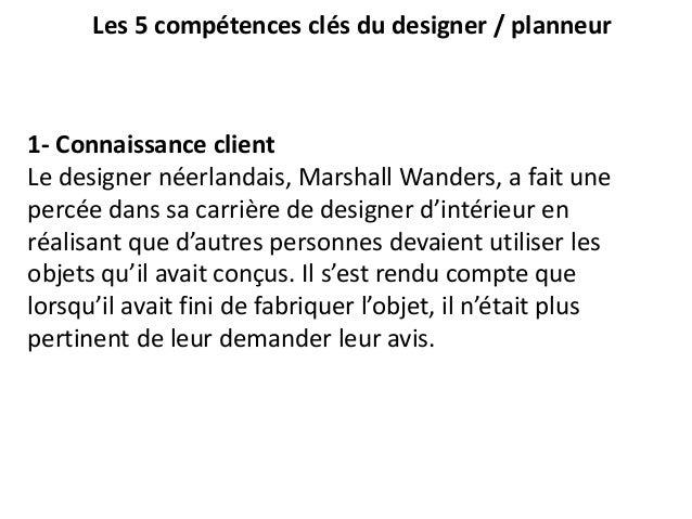 Les 5 compétences clés du designer / planneur 1- Connaissance client Le designer néerlandais, Marshall Wanders, a fait une...