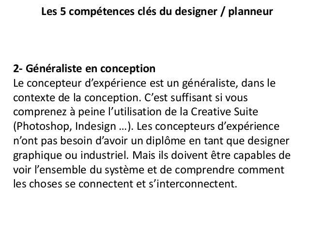 Les 5 compétences clés du designer / planneur 2- Généraliste en conception Le concepteur d'expérience est un généraliste, ...
