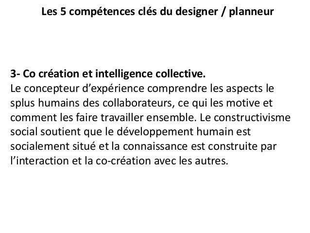 Les 5 compétences clés du designer / planneur 3- Co création et intelligence collective. Le concepteur d'expérience compre...