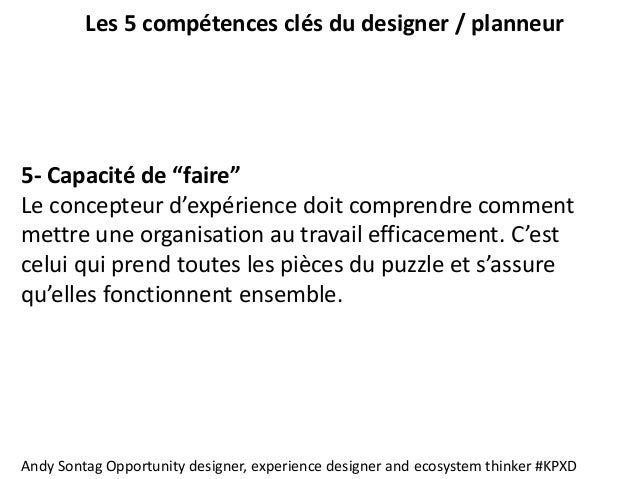 """Les 5 compétences clés du designer / planneur 5- Capacité de """"faire"""" Le concepteur d'expérience doit comprendre comment me..."""