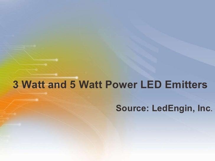 3 Watt and 5 Watt Power LED Emitters <ul><li>Source: LedEngin, Inc . </li></ul>