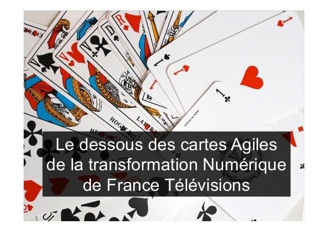 Le dessous des cartes Agiles de la transformation Numérique de France Télévisions