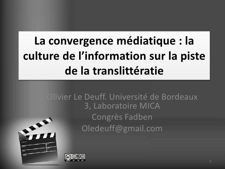 La convergence médiatique : laculture de l'information sur la piste        de la translittératie    Olivier Le Deuff. Univ...