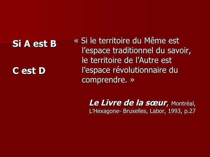 <ul><li>Si A est B </li></ul><ul><li>C est D </li></ul><ul><li>«Si le territoire du Même est l'espace traditionnel du sav...