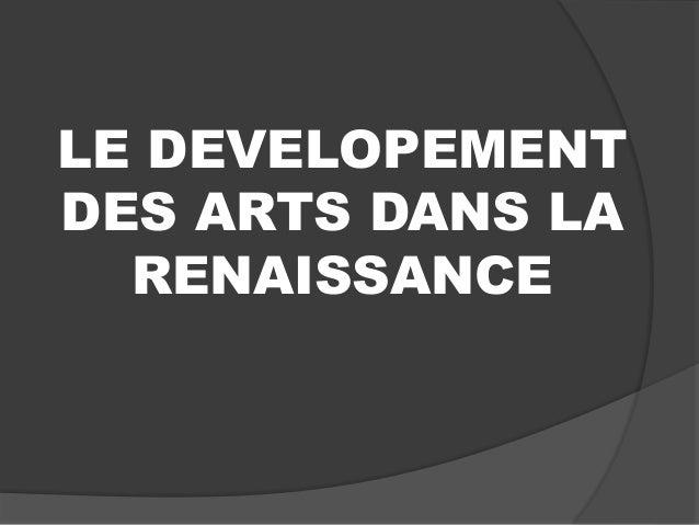LE DEVELOPEMENT DES ARTS DANS LA RENAISSANCE