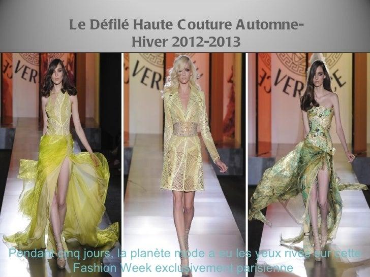 Le Défilé Haute C outure A utomne-                     Hiver 2012-2013Pendant cinq jours, la planète mode a eu les yeux ri...