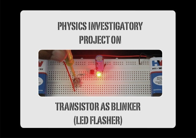 Physics Investigatory Project On Transistor As Blinker