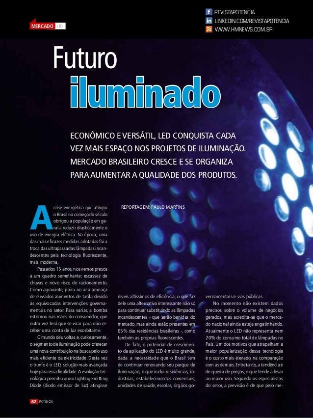 potência62 Mercado LED REPORTAGEM: PAULO MARTINS Futuro iluminado Econômico e versátil, LED conquista cada vez mais espaço...