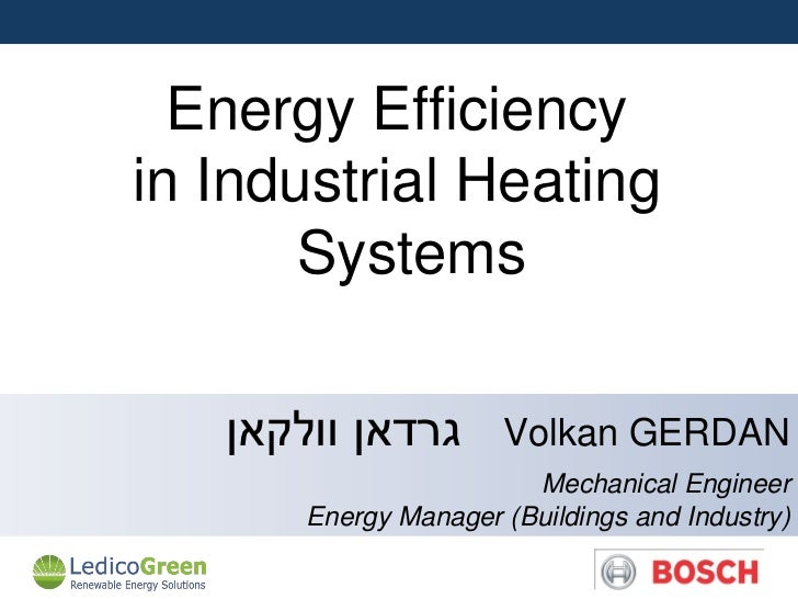 Energy Efficiencyin Industrial Heating       Systems   ‫גרדאן וולקאן‬       Volkan GERDAN                        Mechanica...